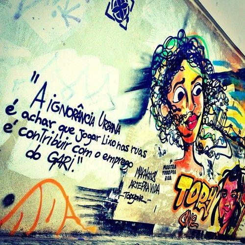 """""""A ignorância urbana é  achar que jogar lixo nas ruas é contribuir com o emprego do Gari"""""""