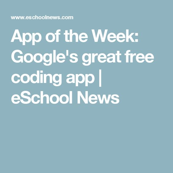 App of the Week: Google's great free coding app | eSchool News