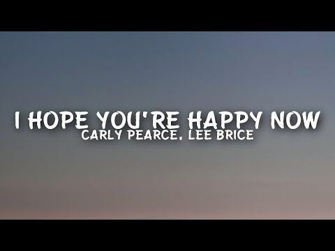Carly Pearce Lee Brice I Hope You Re Happy Now Lyrics Youtube Lyrics For Selfies Country Music Lyrics Country Song Lyrics