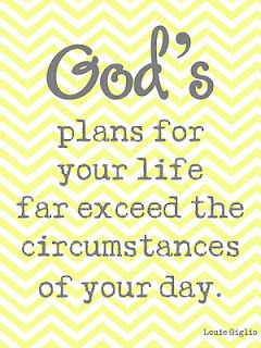 """""""For I know the plans I have for you, declares the Lord, plans for welfare and not for evil, to give you a future and a hope. """" -Jeremiah 29:11"""