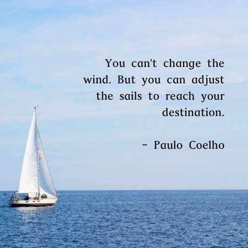 Sailing Inspirational Quotes: You Can't Change The Wind, But You Can Adjust The Sails To