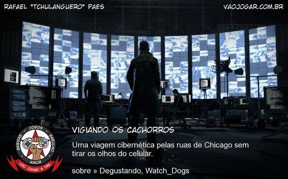 Vigiando Os Cachorros - Uma viagem cibernética pelas ruas de Chicago sem tirar os olhos do celular.  #VaoJogar #VideoGame #VideoGames #Jogos #Games #Degustando #Watch_Dogs #WatchDogs #Ubisoft #Analise #Review