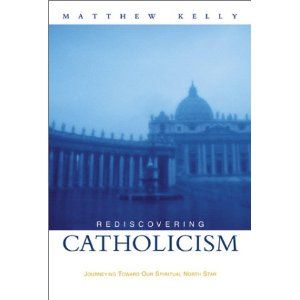 Rediscovering Catholicism by Matthew Kelly