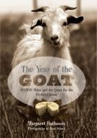 The year of the goat : 40,000 miles and the quest for the perfect cheese / Margaret Hathaway ; photographs by Karl Schatz