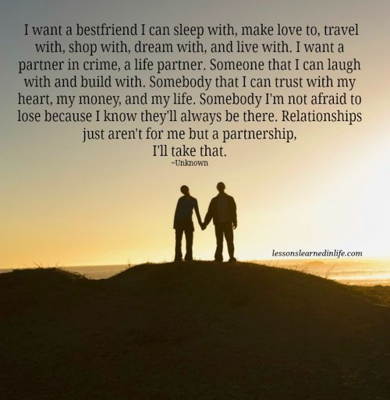 I want a bestfriend I can sleep with, make love to, travel ...