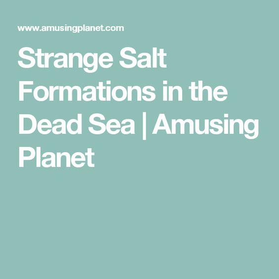 Strange Salt Formations in the Dead Sea | Amusing Planet