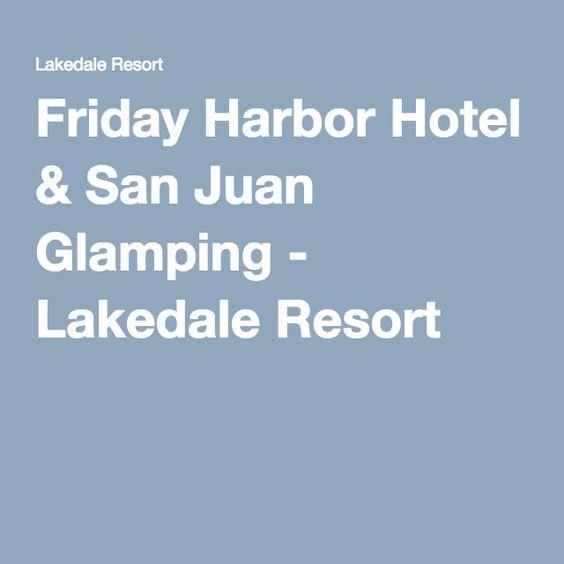 Friday Harbor Hotel & San Juan Glamping - Lakedale Resort