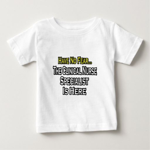Have No Fear, Clinical Nurse Specialist Is Here Infant T Shirt, Hoodie Sweatshirt