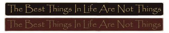 "Country Marketplace - The Best Things In Life Are Not Things 36"" sign, $24.99 (http://www.countrymarketplaces.com/the-best-things-in-life-are-not-things-36-sign/)  #SubliminalParenting"