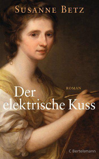 Susanne Betz: Der elektrische Kuss. C. Bertelsmann Verlag