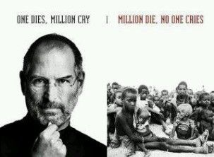 One dies, millon cry. Million die, no one cries.