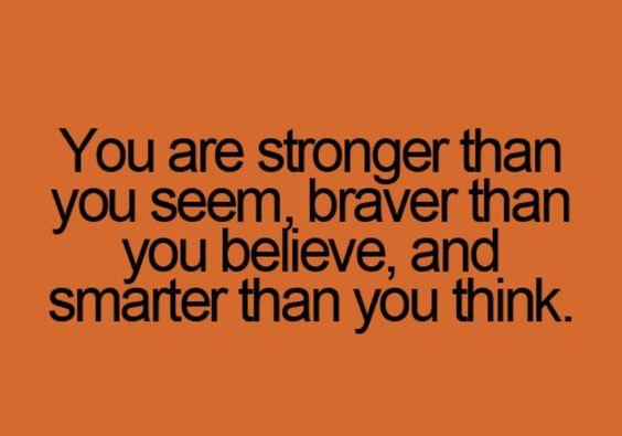 Stronger, braver, smarter.