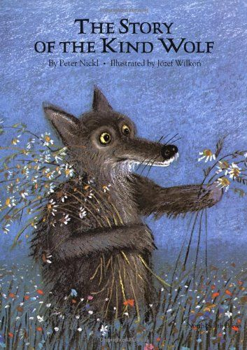 by Peter Nickl (Author) ,illustrated by Jozef Wilkon  Everyone has heard people say someone is as fierce as a wolf or as wise as an owl. In The Story of the Kind Wolf, children find that stereotypes are not always correct.