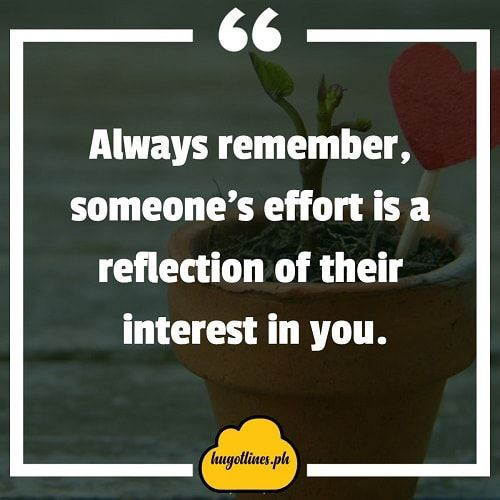 Always Remember Someone S Effort Is A Reflection Of Their Interest In You Hugot Lines English Hugot Lines Hugot Lines Tagalog Funny