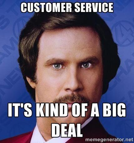 CUSTOMER SERVICE ITs Kind Of A Big Deal Ron Burgundy