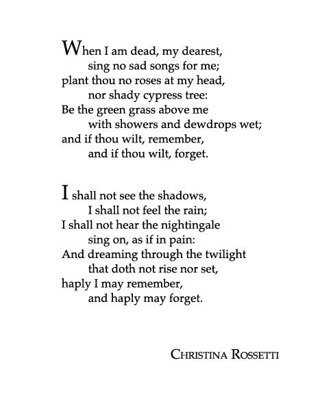 a poem analysis of when i am dead my dearest by christina rossetti A renowned poet, christina rossetti has a way of enchanting readers with her beautiful words and imagery even in her poems about death, rossetti crafted an enthralling and almost whimsical.