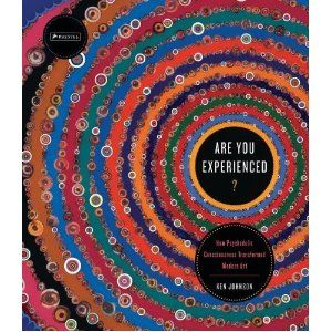 Are You Experienced?: How Psychedelic Consciousness Transformed Modern Art by NYT critic Ken Johnson. Best gift ever! @Hannah Silver