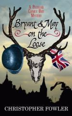 New 4/25/13 | Bryant & May on the Loose (Peculiar Crimes Unit) by Christopher Fowler