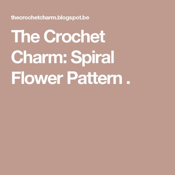 The Crochet Charm: Spiral Flower Pattern .