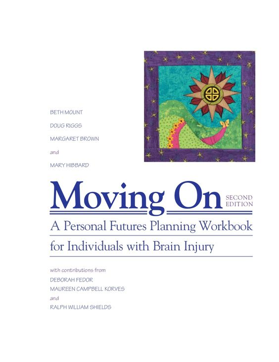 Very well done book about life planning. moving-on-tbi-handbook by Wendy Renzulla Heitkamp via Slideshare