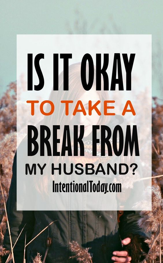 Tired and frustrated - is it okay to take a break from marriage, my husband? What I learned