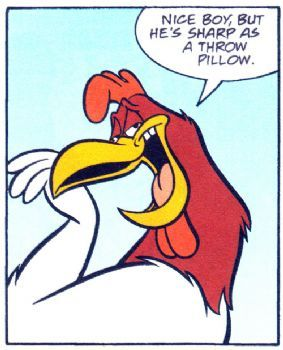 foghorn leghorn quotes   And now as I head off to chemo, I am leaving you with these thoughts ...