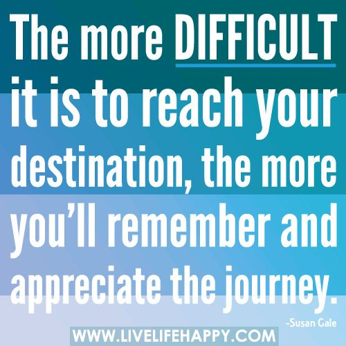 The More Difficult It Is To Reach Your Destination