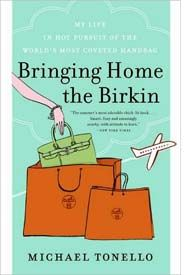 Bringing Home the Birkin: My Life in Hot Pursuit of the World's Most Coveted Handbag. Michael Tonello.
