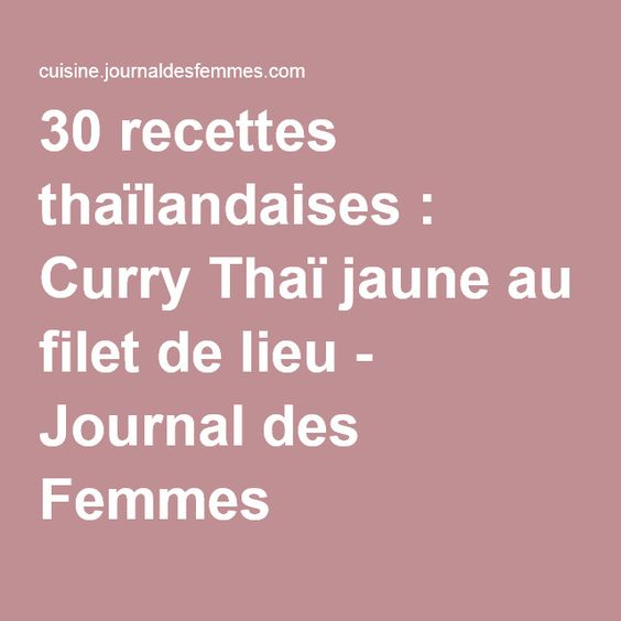 30 recettes thaïlandaises : Curry Thaï jaune au filet de lieu - Journal des Femmes
