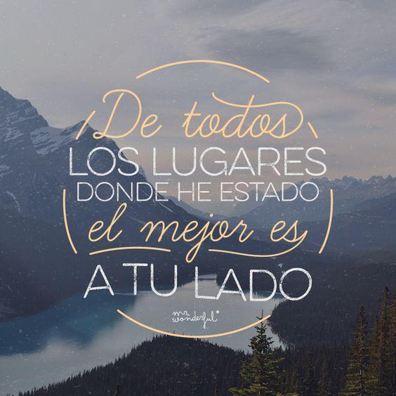 De Todos Los Lugares Donde He Estado El Mejor Es A Tu Lado By Mr Wonderful Frases Bonitas Frases Love Frases