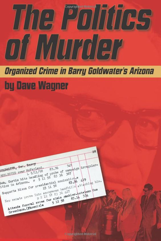 The Politics of Murder: Organized Crime in Barry Goldwater's Arizona. The role the Chicago Heights crew in Arizona crime and politics.