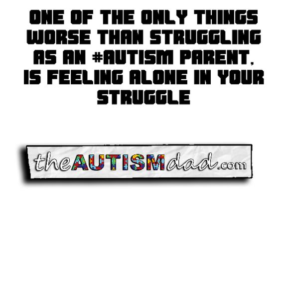 One of the only things worse than struggling as an #Autism parent, is feeling alone in your struggle https://www.theautismdad.com/2016/08/07/one-of-the-only-things-worse-than-struggling-as-an-autism-parent-is-feeling-alone-in-your-struggle/