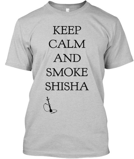 this shirt is for all the shisha lovers!  NOW AVAILABLE ON http://teespring.com/keep-calm-and-smoke-shisha AVAILABLE IN DIFFERENT COLORS