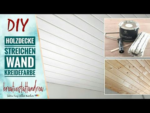 Projekt Holzdecke Wand Kreidefarbe Erfahrungsbericht Kreativstattandrea In 2020 Kreidefarbe Holzdecke Kreide