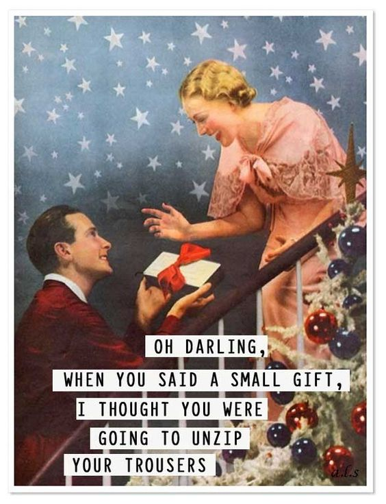 Oh darling, when you said small gift, I thought you were going to unzip your trousers - vintage retro funny quote