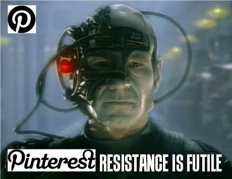 Pinterest - RESISTANCE IS FUTILE!