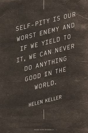 Self-pity is our worst enemy #helenkeller #quotes