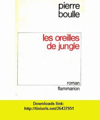Les Oreilles de Jungle  (Ears of the Jungle) (French Edition) (9780785911630) Pierre Boulle , ISBN-10: 0785911634  , ISBN-13: 978-0785911630 ,  , tutorials , pdf , ebook , torrent , downloads , rapidshare , filesonic , hotfile , megaupload , fileserve