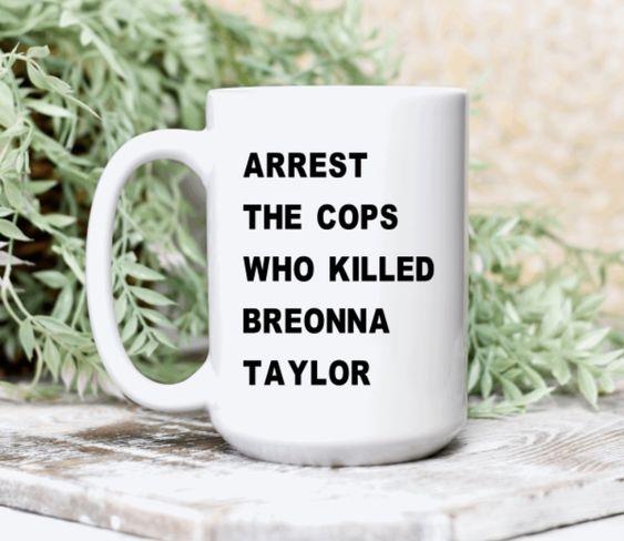 Arrest The Cops Who Killed Breonna Taylor Mug Justice For Breonna Mug Black Lives Matter Mug Mugs White Coffee Mugs Black Lives Matter