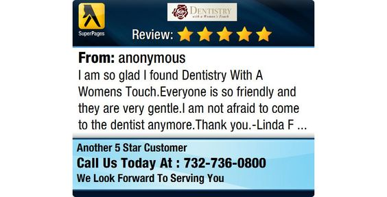 I am so glad I found Dentistry With A Womens Touch.Everyone is so friendly and they are...