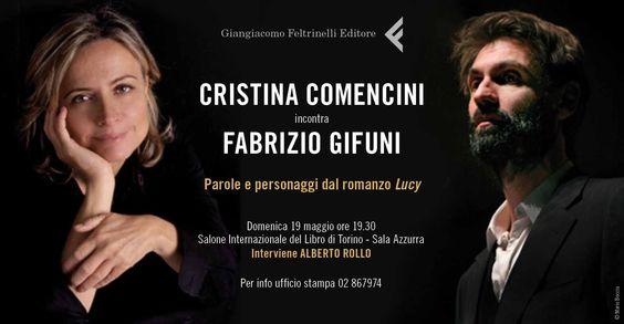 Cristina Comencini incontra Fabrizio Gifuni: Parole e personaggi del romanzo Lucy. 19 maggio 2013 ore 19.30, Salone Internazionale del Libro di Torino, Sala Azzurra.