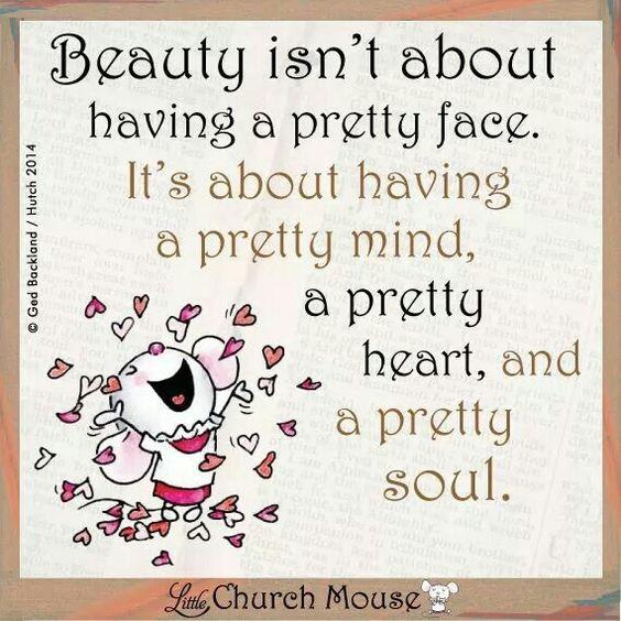Beauty isn't about having a pretty face. It's about having a pretty mind, a…