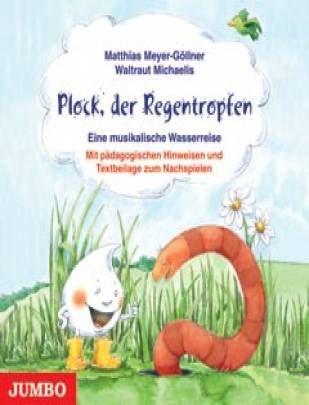 Plock, der Regentropfen Eine musikalische Wasserreise mit Geschichten, Liedern, Spielen und Experimenten Extrabeilage: Das große farbige Wasserkreislaufposter