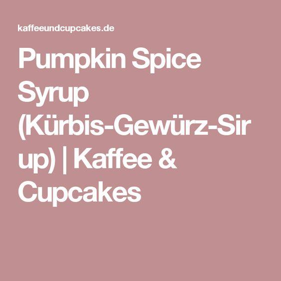 Pumpkin Spice Syrup (Kürbis-Gewürz-Sirup) | Kaffee & Cupcakes