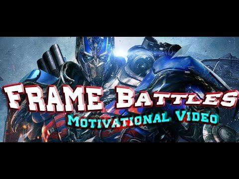 Frame Battles  Motivational Video ᴴᴰ http://youtu.be/q5aaXpMT24I