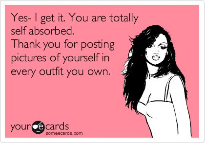 Or for posting pictures of yourself lacking any of the outfits you own.