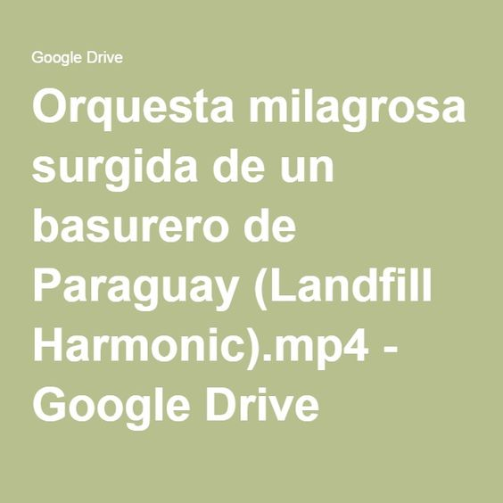 Orquesta milagrosa surgida de un basurero de Paraguay (Landfill Harmonic).mp4 - Google Drive