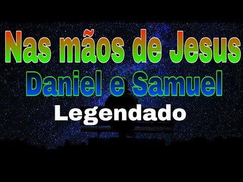 Nas Maos De Jesus Daniel E Samuel Legendado Youtube Daniel E