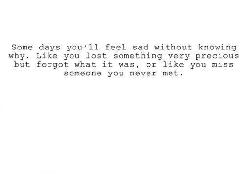 Some Days You'll Feel Sad Without Knowing Why. Like You