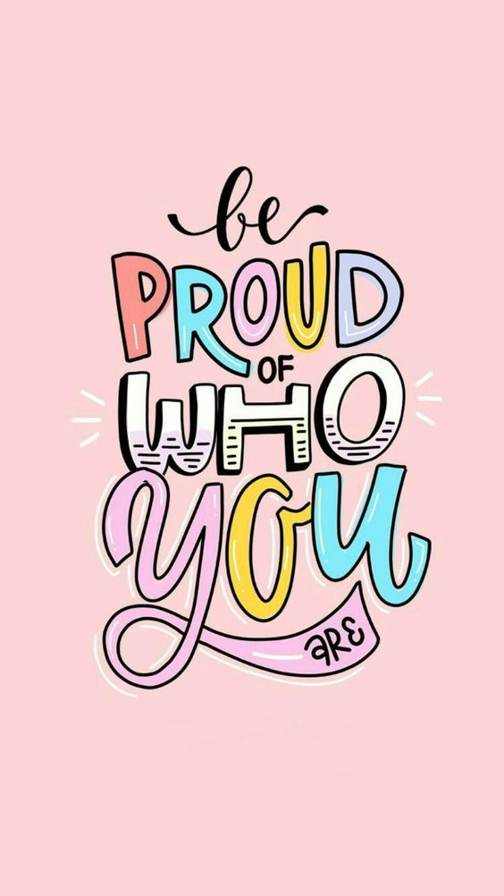 Be Proud Of Who You Are Happy Words Positive Quotes Inspirational Quotes